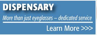 Dispensary | More than just eyeglasses — dedicated service | Learn More